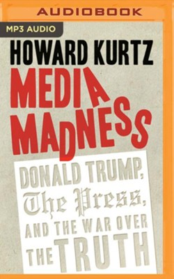 Media Madness: Donald Trump, the Press, and the War over the Truth - unabridged audiobook on MP3-CD  -     By: Howard Kurtz