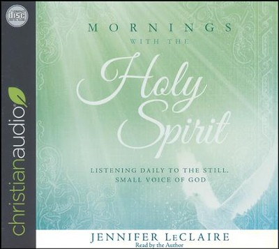 Mornings With the Holy Spirit: Listening Daily to the Still, Small Voice of God - unabridged audio book on CD  -     By: Jennifer LeClaire