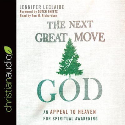 The Next Great Move of God: An Appeal to Heaven for Spiritual Awakening - unabridged audio book on CD  -     By: Jennifer LeClaire
