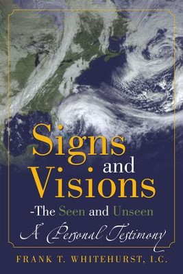 Signs and Visions - The Seen and Unseen: A Personal Testimony - eBook  -     By: Frank Whitehurst