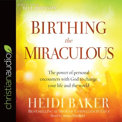 Birthing the Miraculous: The Power of Personal Encounters with God to Change Your Life and the World - unabridged audio book on CD  -     By: Heidi Baker