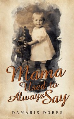 Mama Used to Always Say - eBook  -     By: Damaris Dobbs