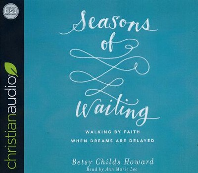 Seasons of Waiting: Walking by Faith When Dreams Are Delayed - unabridged audio book on CD  -     By: Betsy Childs Howard