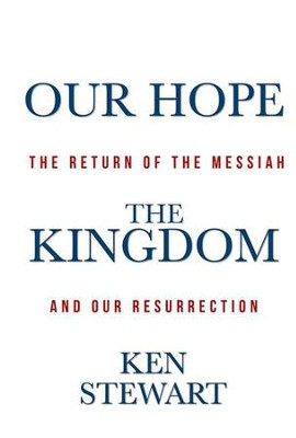Our Hope The Kingdom: The Return of the Messiah and Our Resurrection - eBook  -     By: Ken Stewart