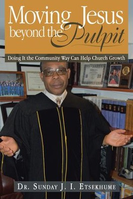 Moving Jesus beyond the Pulpit: Doing It the Community Way Can Help Church Growth - eBook  -     By: Sunday Etsekhume
