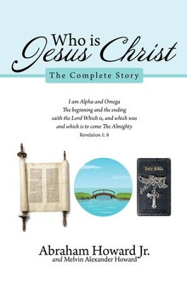 Who is Jesus Christ: The Complete Story - eBook  -     By: Abraham Howard