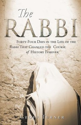The Rabbi: Forty-Four Days in the Life of the Rabbi That Changed the Course of History Forever - eBook  -     By: Geoff Turner