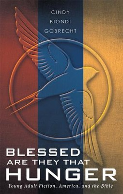 Blessed Are They That Hunger: Young Adult Fiction, America, and the Bible - eBook  -     By: Cindy Gobrecht