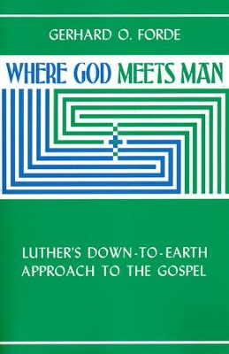 Where God Meets Man: Luther's Down-to-Earth Approach to the Gospel  -     By: Gerhard O. Forde