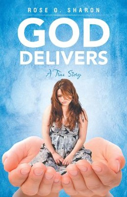 God Delivers: A True Story - eBook  -     By: Rose Sharon