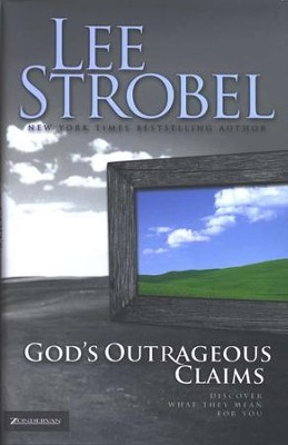 God's Outrageous Claims: Discover What They Mean for You  -     By: Lee Strobel