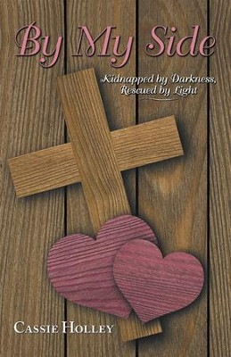 By My Side: Kidnapped by Darkness, Rescued by Light - eBook  -     By: Cassie Holley