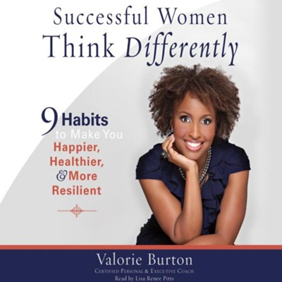 Successful Women Think Differently: 9 Habits to Make You Happier, Healthier, and More Resilient - unabridged audio book on CD  -     Narrated By: Lisa Renee Pitts     By: Valorie Burton