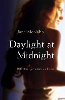 Daylight at Midnight: Reflections for Women on Esther - eBook  -     By: Jane McNabb