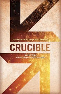 Crucible: The Choices That Change Your Life Forever - eBook  -     By: Phil Tuttle, Chris Tiegreen