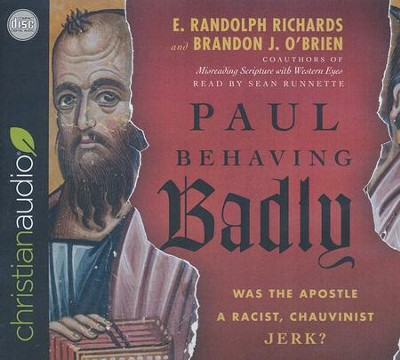 Paul Behaving Badly: Was the Apostle a Racist, Chauvinist Jerk? - unabridged audio book on CD  -     By: E.R. Richards