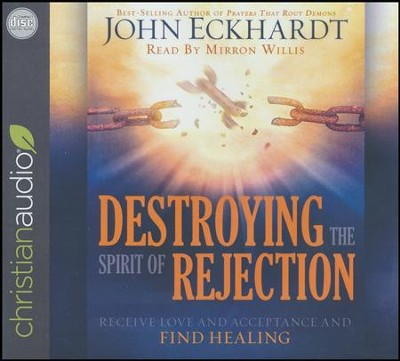 Destroying the Spirit of Rejection: Receive Love and Acceptance and Find Healing - unabridged audio book on CD  -     Narrated By: Mirron Willis     By: John Eckhardt