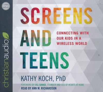Screens and Teens: Connecting with Our Kids in a Wireless World - unabridged audio book on CD  -     Narrated By: Ann M. Richardson     By: Kathy Koch PhD