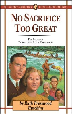 No Sacrifice Too Great: The Story of Ernest and Ruth Presswood - eBook  -     By: Ruth Presswood Hutchins