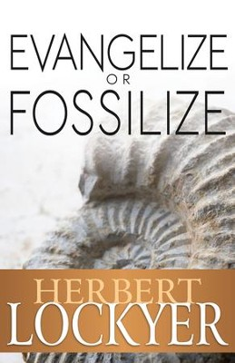 Evangelize or Fossilize: The Urgent Mission of the Church - eBook  -     By: Herbert Lockyer