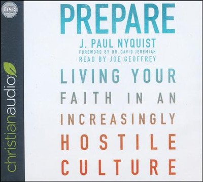 Prepare: Living Your Faith in an Increasingly Hostile Culture - unabridged audio book on CD  -     Narrated By: Joe Geoffrey     By: J. Paul Nyquist