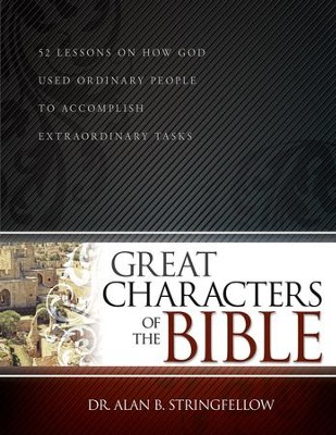 Great Characters of the Bible: 52 Lessons on How God Used Ordinary People to Accomplish Extraordinary Tasks - eBook  -     By: Alan Stringfellow