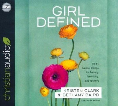 Girl Defined: God's Radical Design for Beauty, Femininity, and Identity - unabridged audio book on CD  -     Narrated By: Kristen Clark     By: Kristen Clark, Bethany Baird