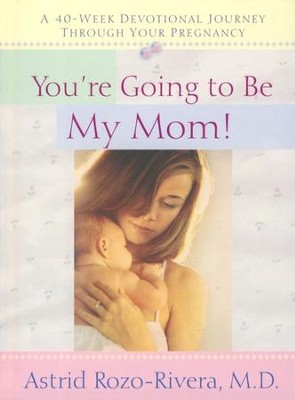 You're Going To Be My Mom -A 40 Week Devotional  -     By: Dr. Astrid Rivera