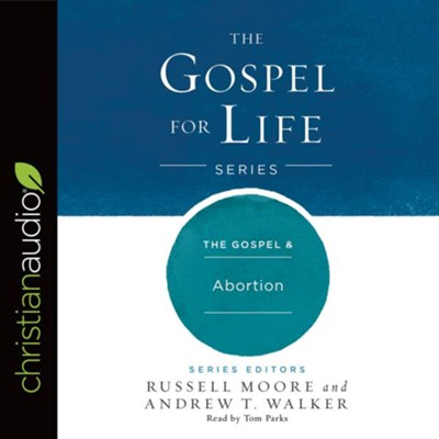 The Gospel & Abortion - unabridged audio book on CD  -     By: Russell Moore, Andrew T. Walker