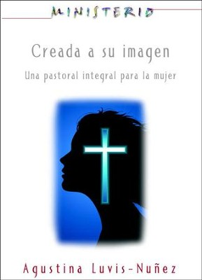 Creada a su imagen: Ministerio series AETH: Una pastoral integral para la mujer - eBook  -     By: Association for Hispanic Theological Edu.