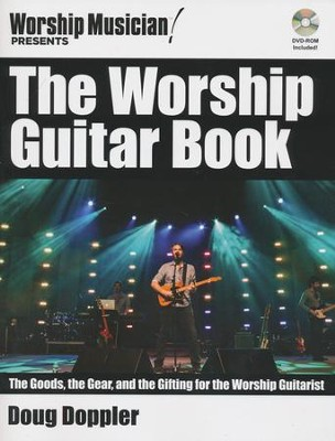 The Worship Guitar Book: The Goods, the Gear, and the Gifting for the Worship Guitarist  -