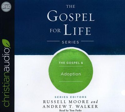 The Gospel & Adoption - unabridged audio book on CD  -     By: Russell Moore, Andrew T. Walker