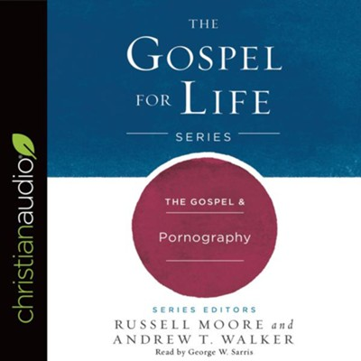 The Gospel & Pornography - unabridged audio book on CD  -     By: Russell Moore, Andrew T. Walker