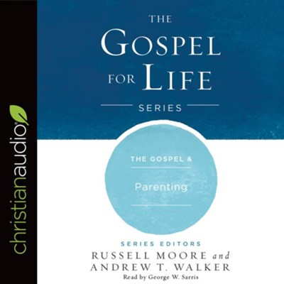 The Gospel & Parenting - unabridged audio book on CD  -     By: Russell Moore, Andrew T. Walker