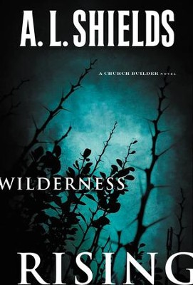 Wilderness Rising, Church Builders Series #2 -eBook   -     By: A.L. Shields