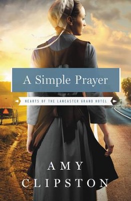 A Simple Prayer, Hearts of the Lancaster Grand Hotel #4 -eBook   -     By: Amy Clipston