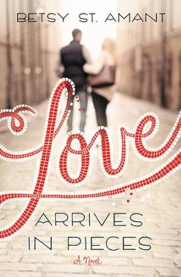 Love Arrives in Pieces - eBook  -     By: Betsy St. Amant
