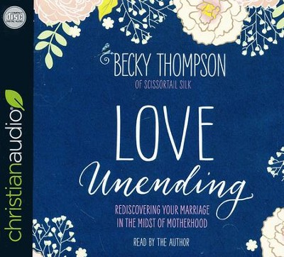 Love Unending: Rediscovering Your Marriage in the Midst of Motherhood - unabridged audio book on CD  -     By: Becky Thompson