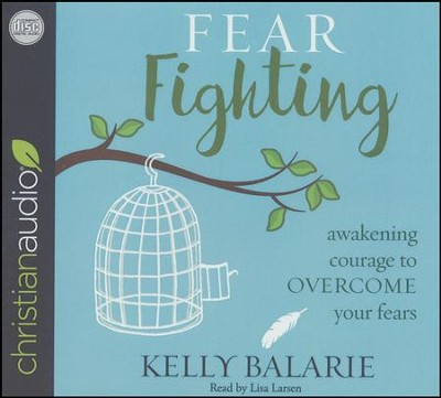 Fear Fighting: Awakening Courage to Overcome Your Fears - unabridged audio book on CD  -     By: Kelly Balarie