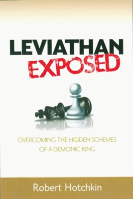 Leviathan Exposed: Overcoming the Hidden Schemes of a Demonic King  -     By: Robert Hotchkin