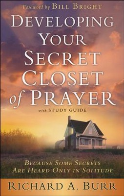 Developing Your Secret Closet of Prayer with Study Guide   -     By: Richard A. Burr, Arnold Fleagle