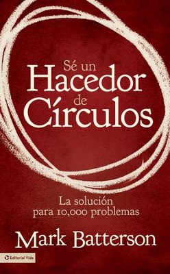 Se un hacedor de circulos: La solucion a 10,000 problemas - eBook  -     By: Mark Batterson