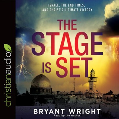 The Stage is Set: Israel, the End Times, and Christ's Ultimate Victory - unabridged audio book on CD  -     By: Bryant Wright