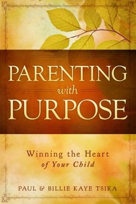 Parenting With Purpose: Winning the Heart of Your Child - eBook  -     By: Paul Tsika, Billie Tsika