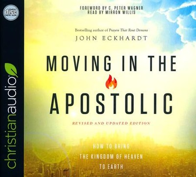 Moving in the Apostolic: How to Bring the Kingdom of Heaven to Earth, revised and updated - unabridged audio book on CD  -     By: John Eckhardt