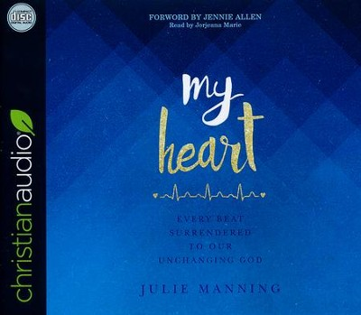 My Heart: Every Beat Surrendered to Our Unchanging God - unabridged audio book on CD  -     By: Julie Manning