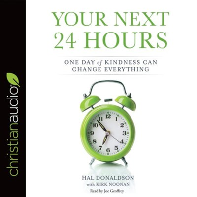 Your Next 24 Hours: One Day of Kindness Can Change Everything - unabridged audio book on CD  -     By: Hal Donaldson