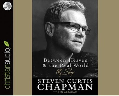 Between Heaven and the Real World: My Story - unabridged audio book on CD  -     Narrated By: Steven Curtis Chapman     By: Steven Curtis Chapman, Ken Abraham