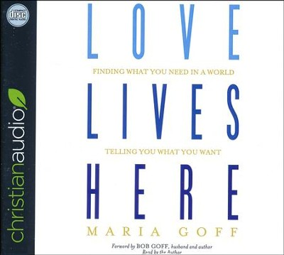 Love Lives Here: Finding What You Need in a World Telling You What You Want - unabridged audio book on CD  -     By: Maria Goff