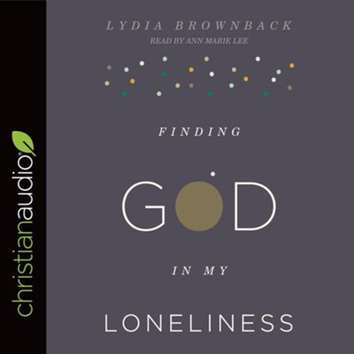 Finding God in My Loneliness - unabridged audio book on CD  -     By: Lydia Brownback